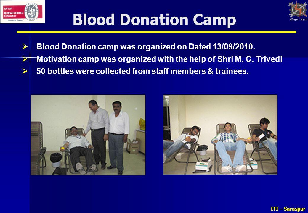 Blood Donation Camp Blood Donation camp was organized on Dated 13/09/2010. Motivation camp was organized with the help of Shri M. C. Trivedi.