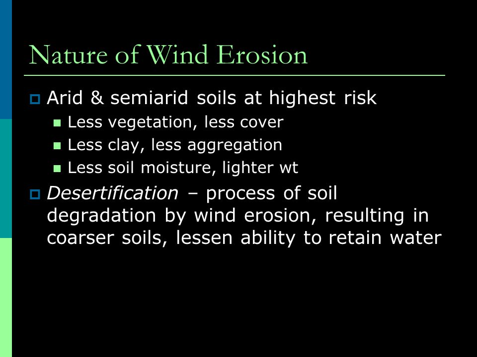 Nature of Wind Erosion Arid & semiarid soils at highest risk
