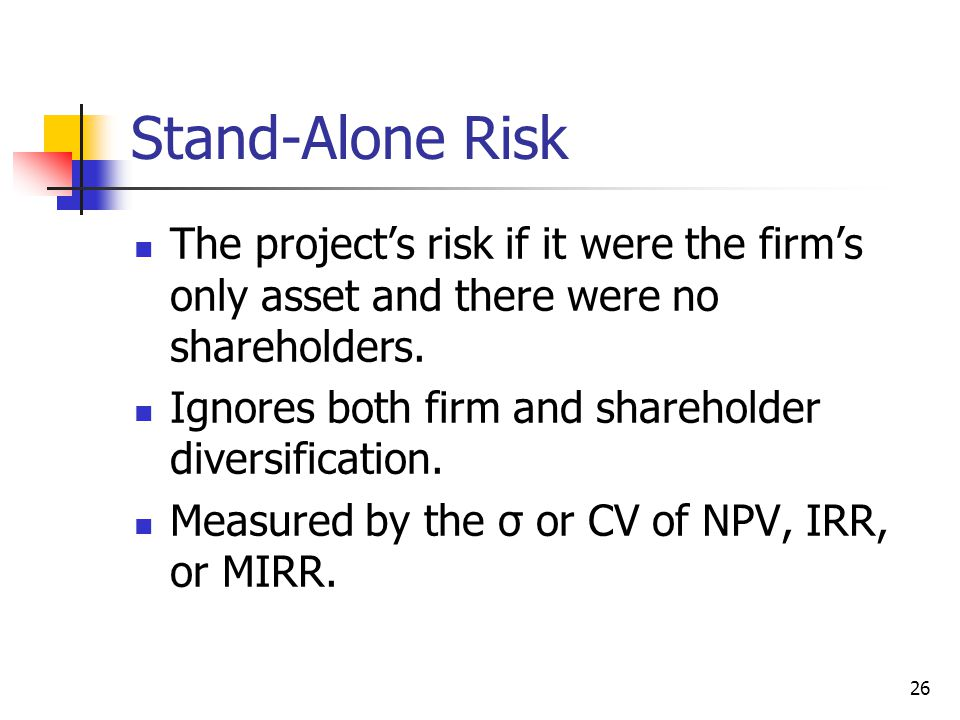 Stand-Alone Risk The project's risk if it were the firm's only asset and there were no shareholders.