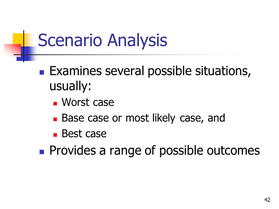 Scenario Analysis Examines several possible situations, usually: