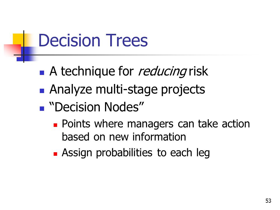 Decision Trees A technique for reducing risk