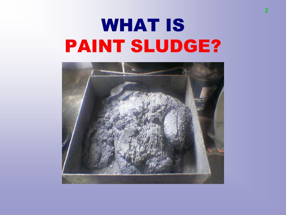 2 WHAT IS PAINT SLUDGE