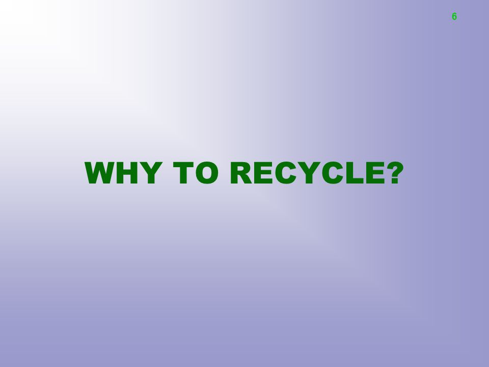 6 WHY TO RECYCLE