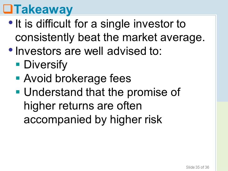 Takeaway It is difficult for a single investor to consistently beat the market average. Investors are well advised to: