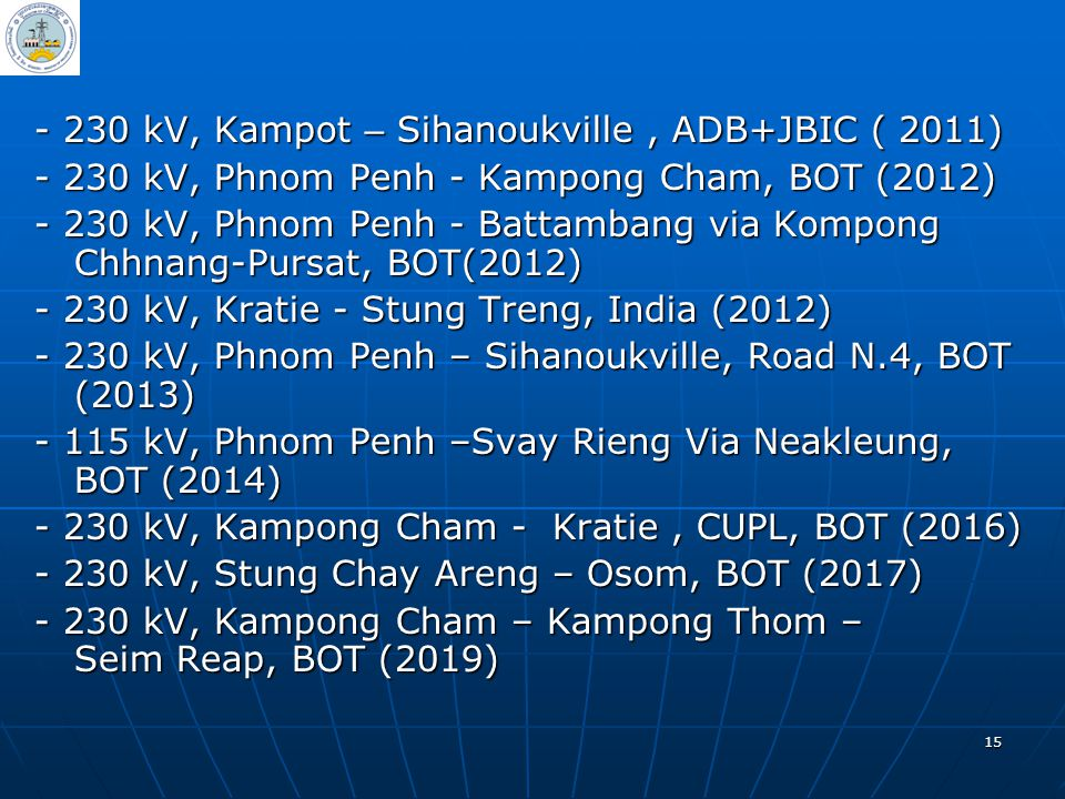 - 230 kV, Kampot – Sihanoukville , ADB+JBIC ( 2011)