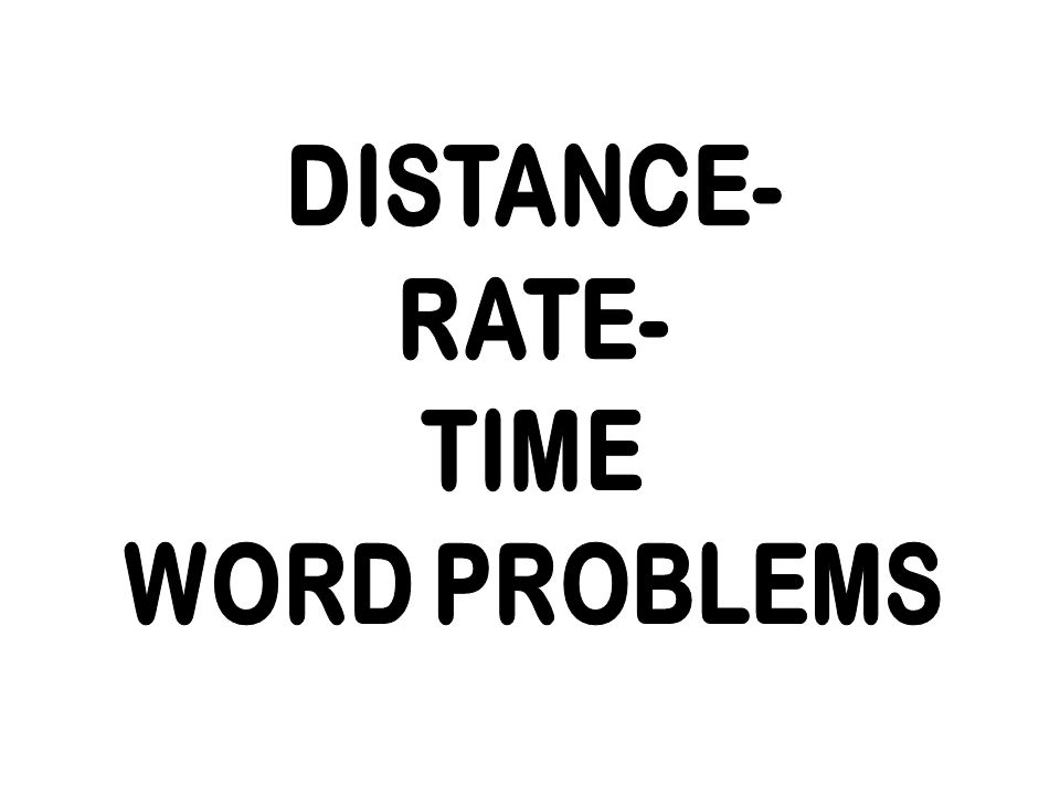 DISTANCE- RATE- TIME WORD PROBLEMS