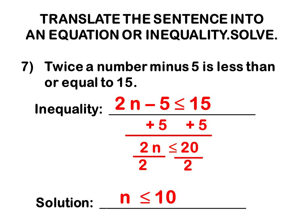 TRANSLATE THE SENTENCE INTO AN EQUATION OR INEQUALITY.SOLVE.