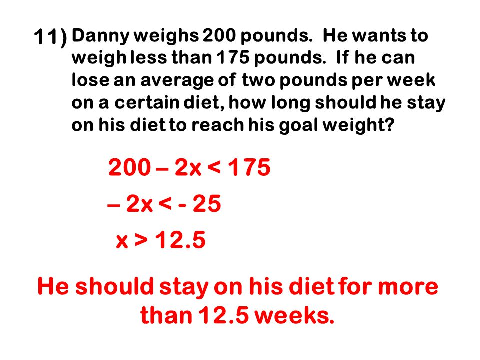 He should stay on his diet for more than 12.5 weeks.