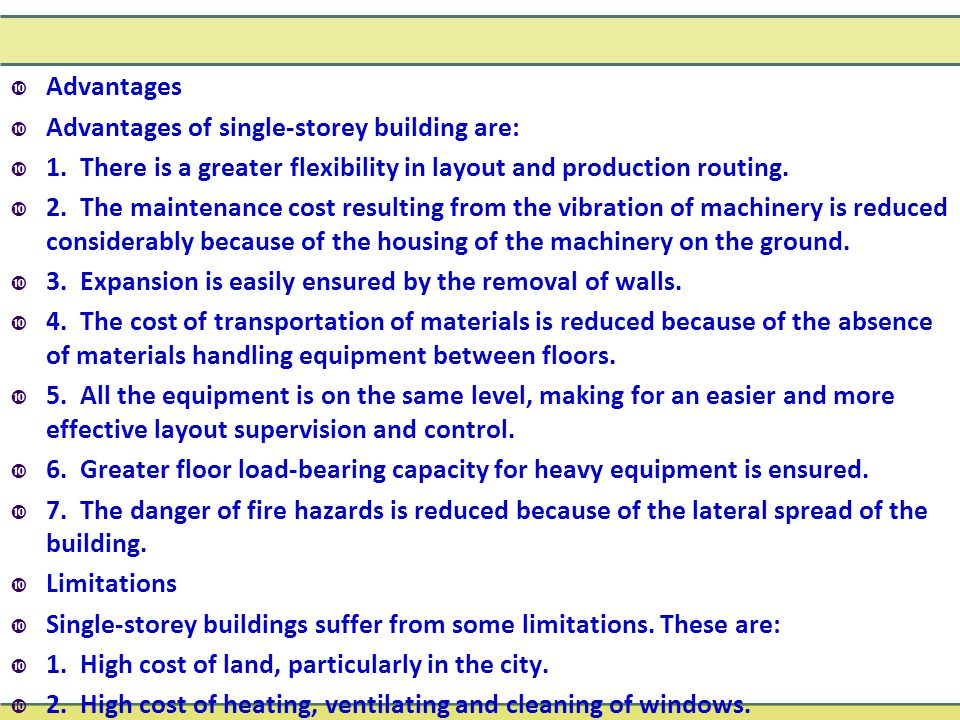 Advantages Advantages of single-storey building are: 1. There is a greater flexibility in layout and production routing.
