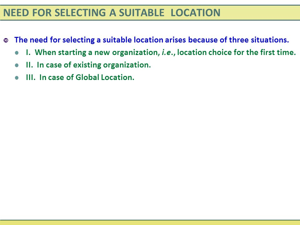 NEED FOR SELECTING A SUITABLE LOCATION