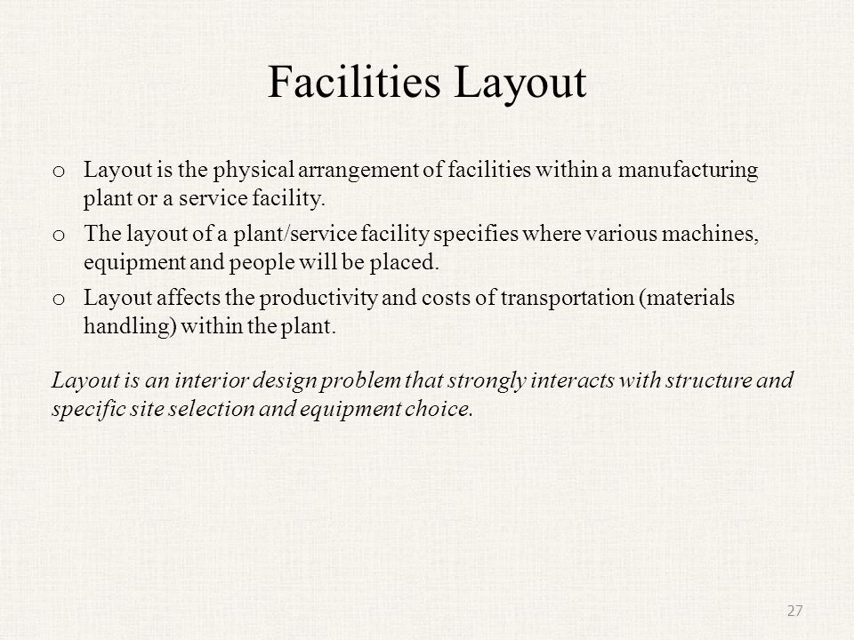 Facilities Layout Layout is the physical arrangement of facilities within a manufacturing plant or a service facility.