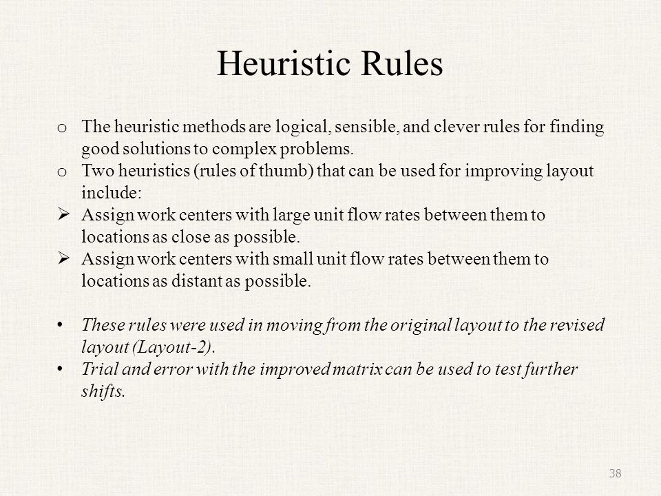 Heuristic Rules The heuristic methods are logical, sensible, and clever rules for finding good solutions to complex problems.
