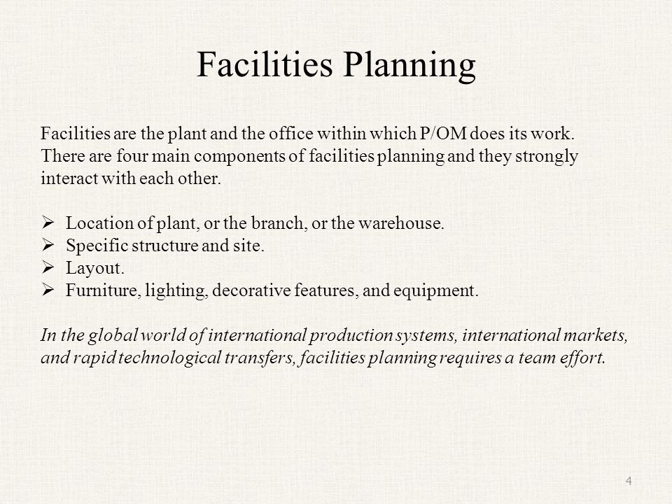 Facilities Planning Facilities are the plant and the office within which P/OM does its work.