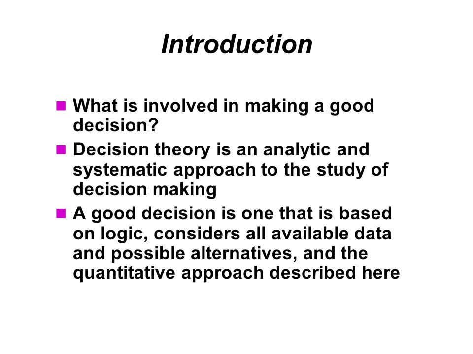 Introduction What is involved in making a good decision