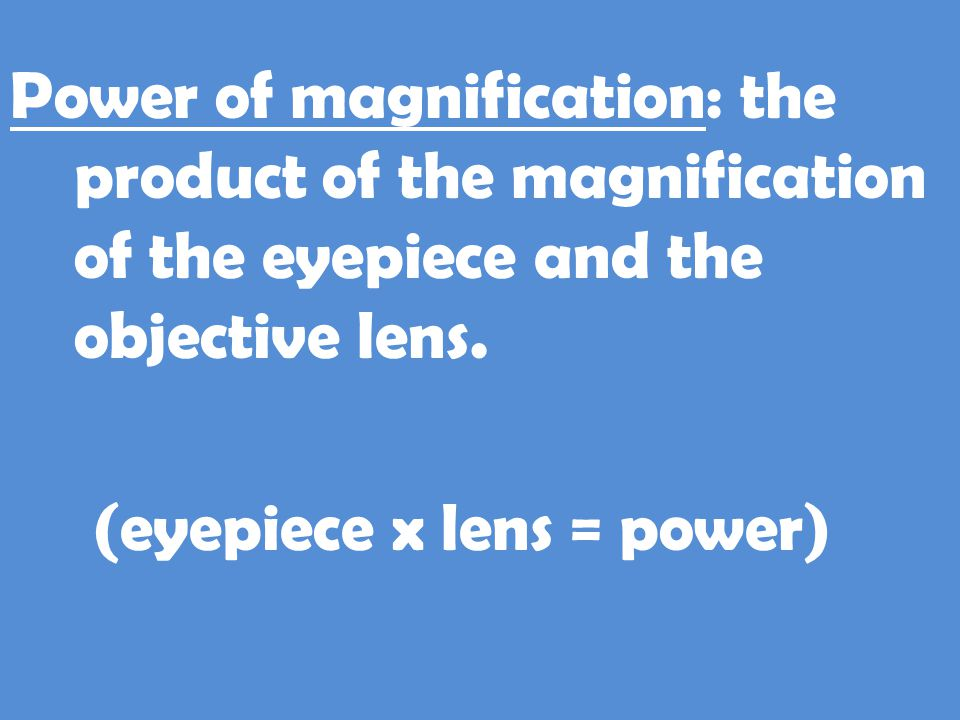 Power of magnification: the product of the magnification of the eyepiece and the objective lens.