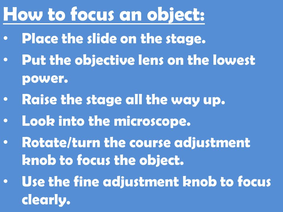 How to focus an object: Place the slide on the stage.