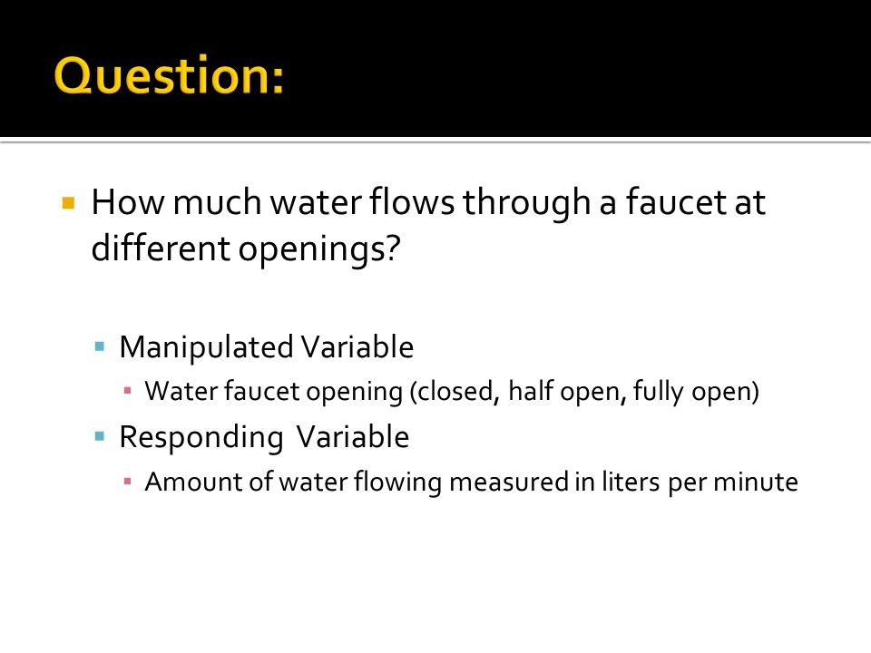 Question: How much water flows through a faucet at different openings