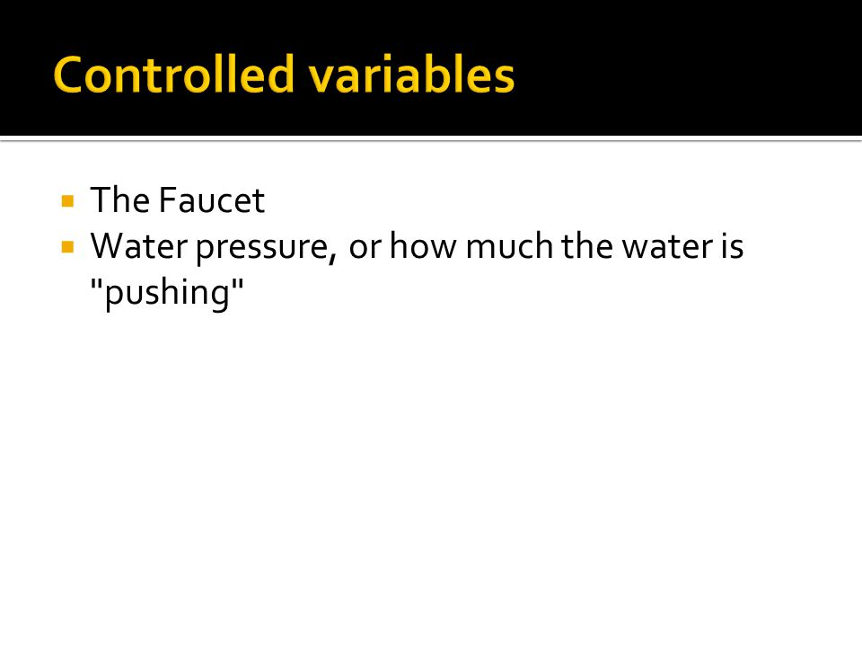 Controlled variables The Faucet