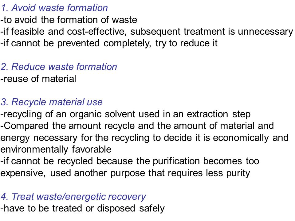 Avoid waste formation -to avoid the formation of waste. -if feasible and cost-effective, subsequent treatment is unnecessary.