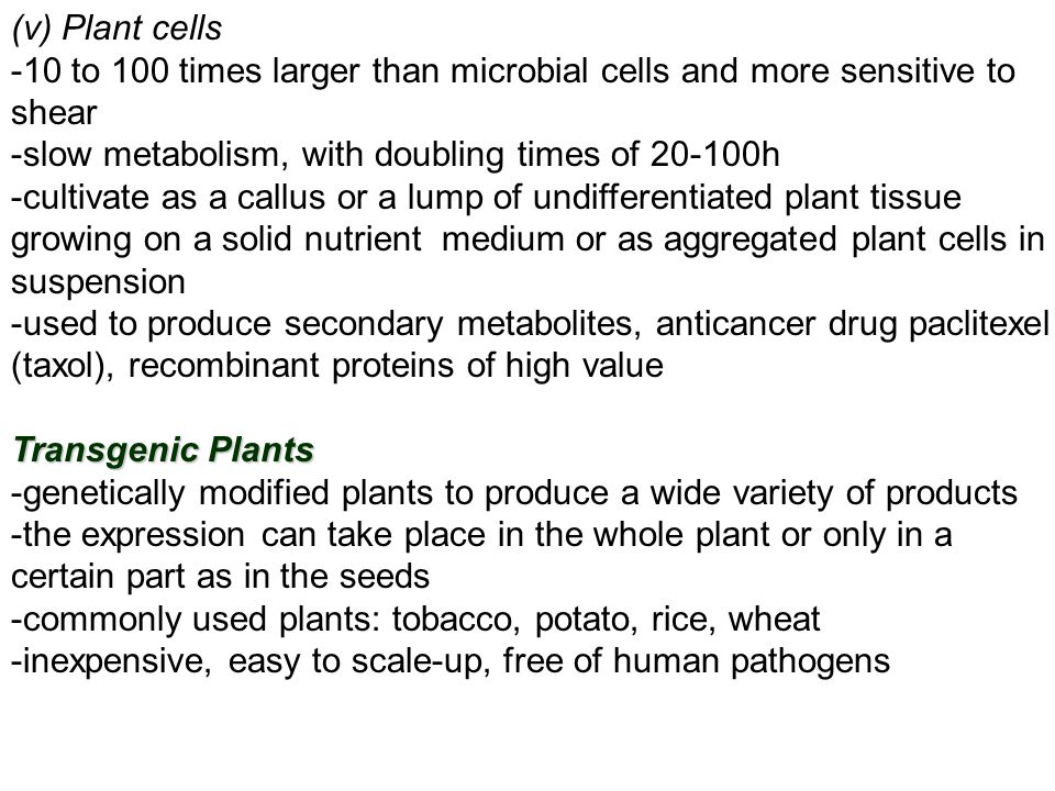 (v) Plant cells -10 to 100 times larger than microbial cells and more sensitive to shear. -slow metabolism, with doubling times of 20-100h.
