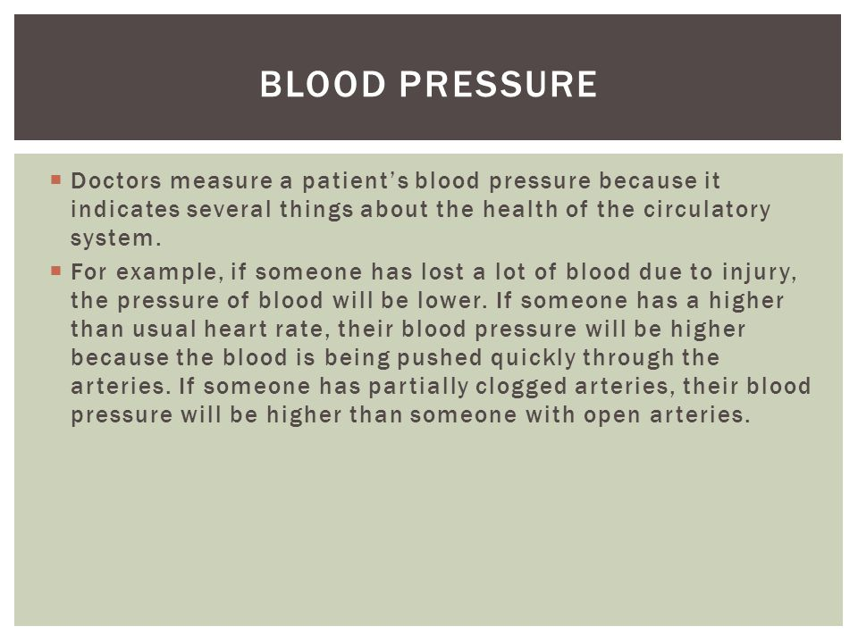 Blood pressure Doctors measure a patient's blood pressure because it indicates several things about the health of the circulatory system.