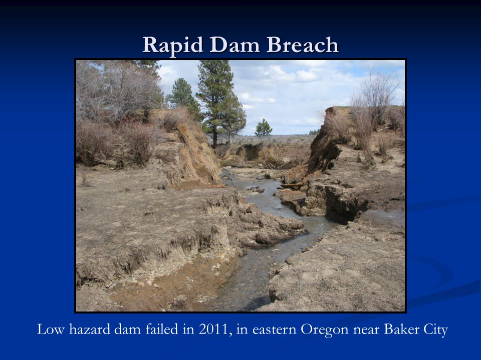 Rapid Dam Breach Low hazard dam failed in 2011, in eastern Oregon near Baker City