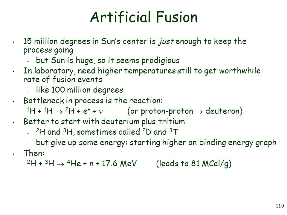 Artificial Fusion 15 million degrees in Sun's center is just enough to keep the process going. but Sun is huge, so it seems prodigious.