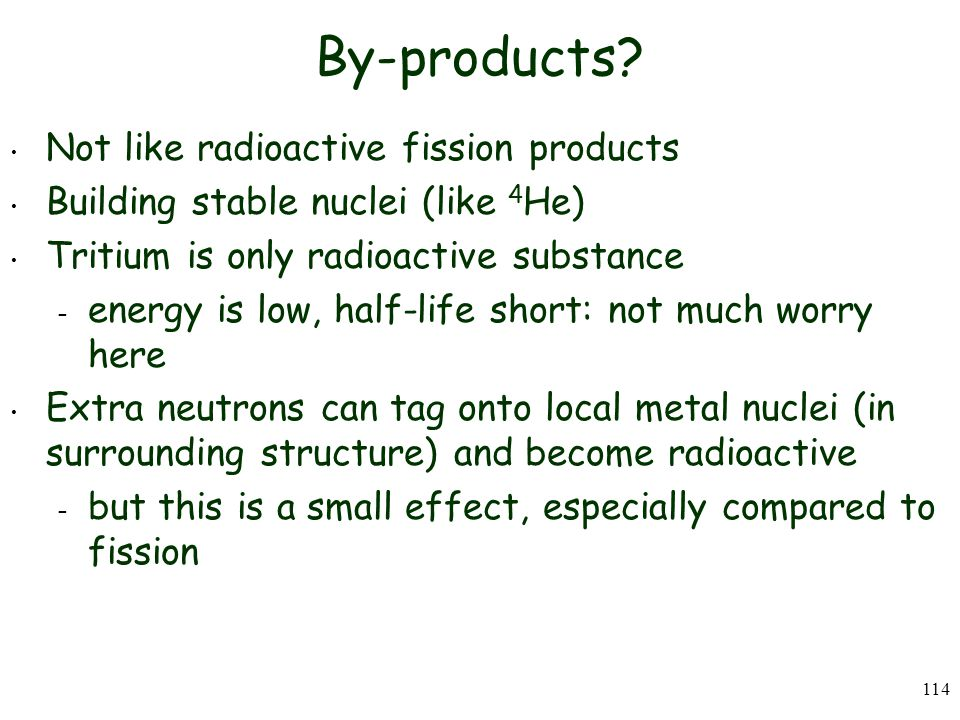 By-products Not like radioactive fission products