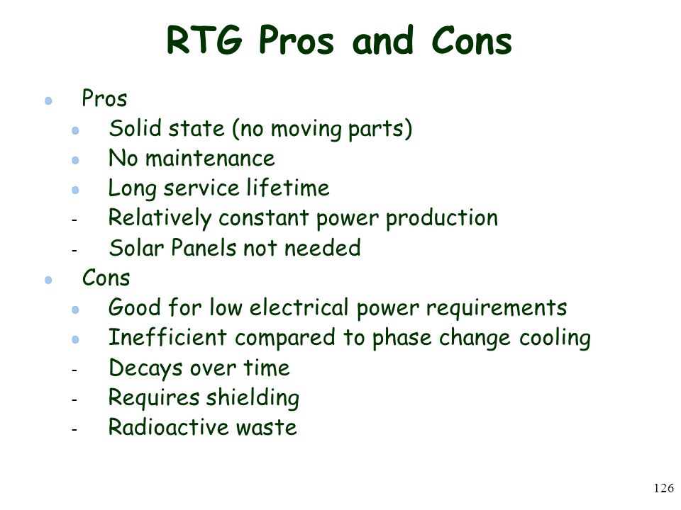 RTG Pros and Cons Pros Solid state (no moving parts) No maintenance