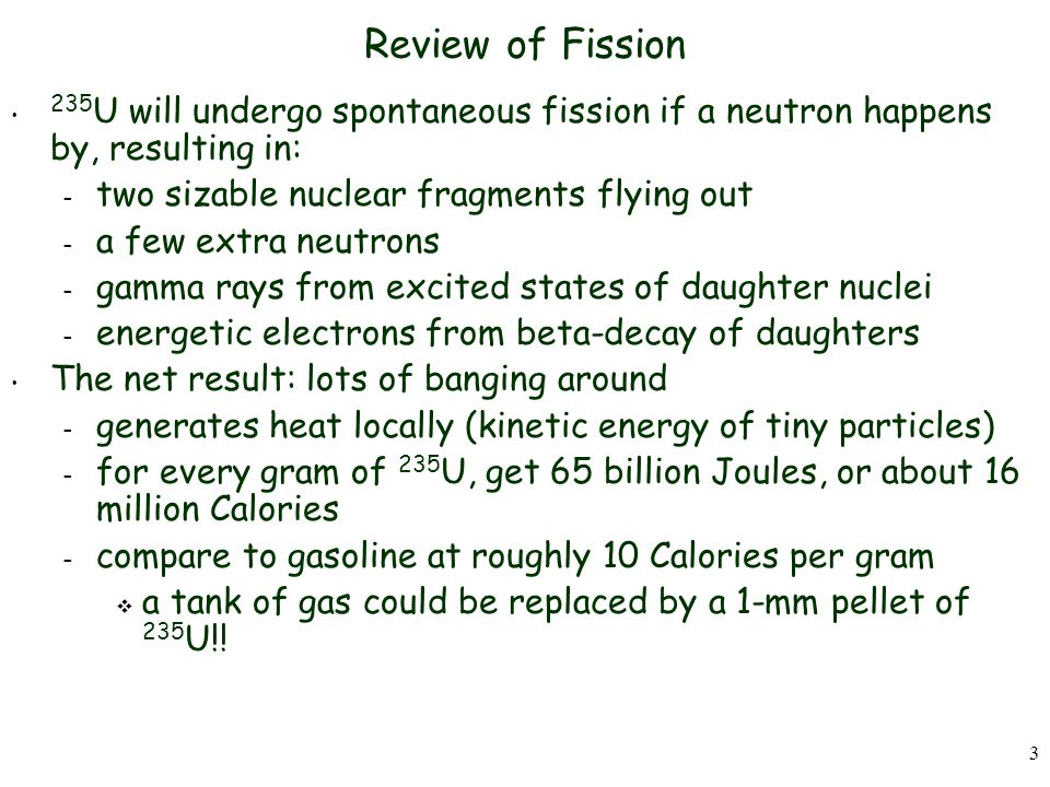 Review of Fission 235U will undergo spontaneous fission if a neutron happens by, resulting in: two sizable nuclear fragments flying out.