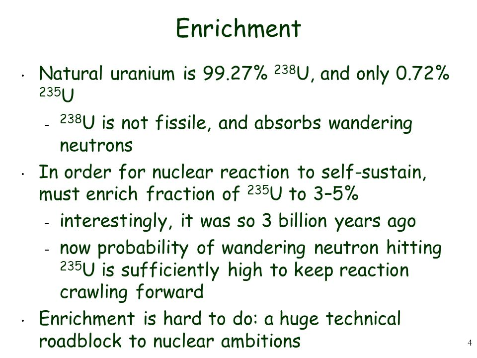 Enrichment Natural uranium is 99.27% 238U, and only 0.72% 235U