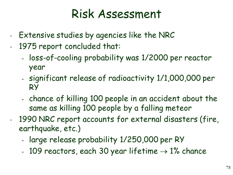Risk Assessment Extensive studies by agencies like the NRC