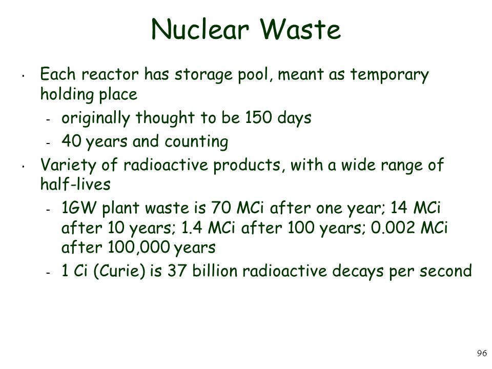 Nuclear Waste Each reactor has storage pool, meant as temporary holding place. originally thought to be 150 days.