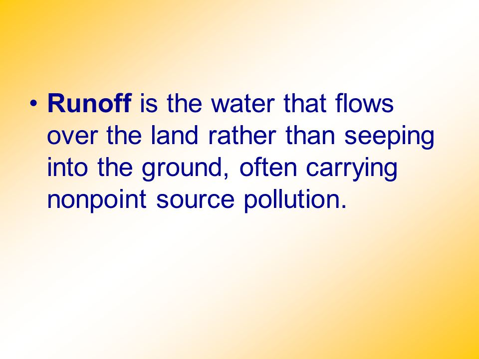 Runoff is the water that flows over the land rather than seeping into the ground, often carrying nonpoint source pollution.