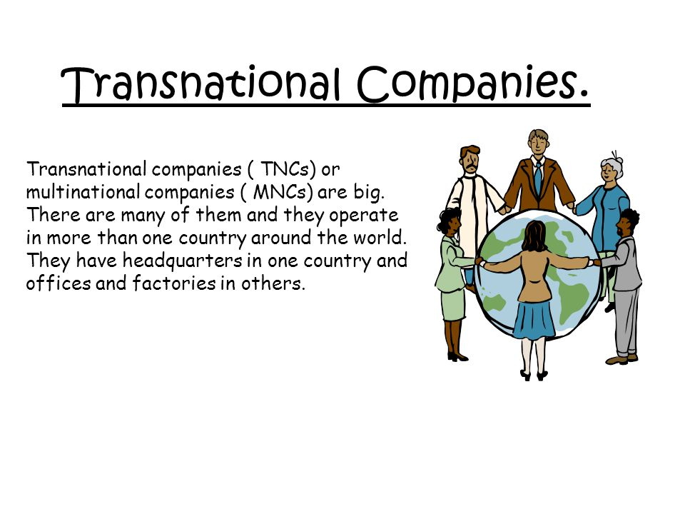 what are the benefits of multinational companies to world economy The role of transnational corporations in the world economy multinational corporations are very often known as transnational corporations many people do not see any major difference.