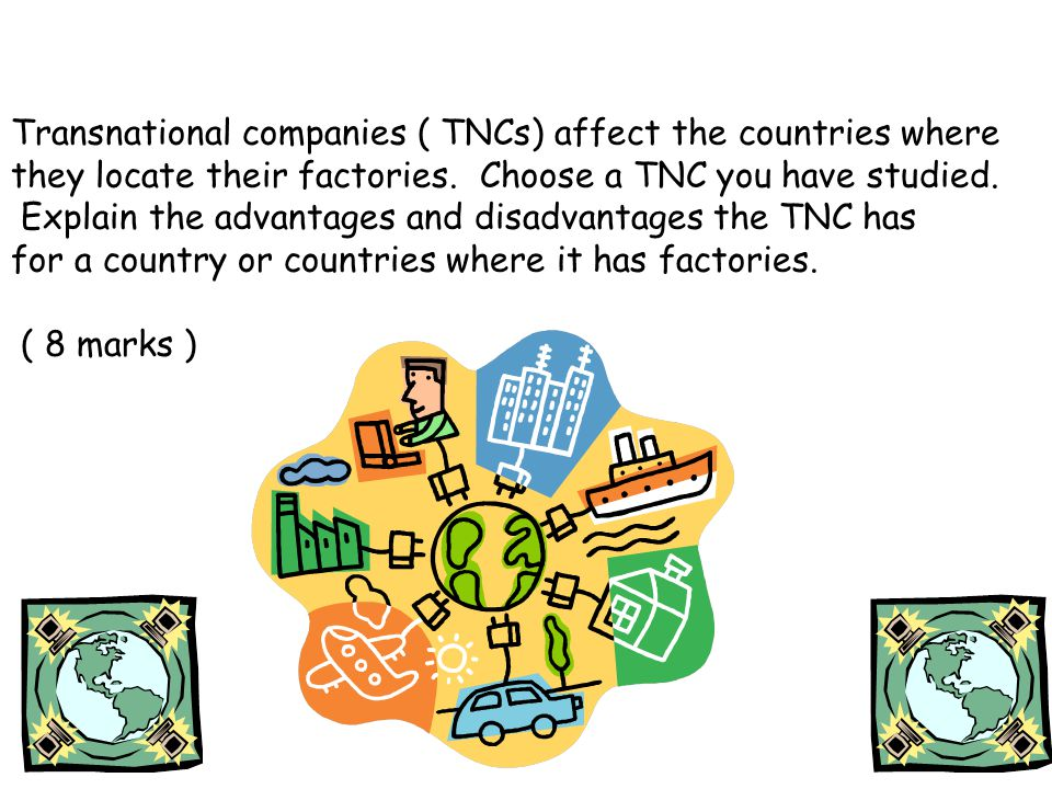 Transnational companies ( TNCs) affect the countries where