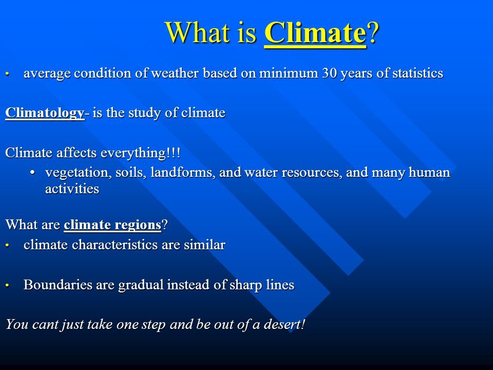 What is Climate average condition of weather based on minimum 30 years of statistics. Climatology- is the study of climate.