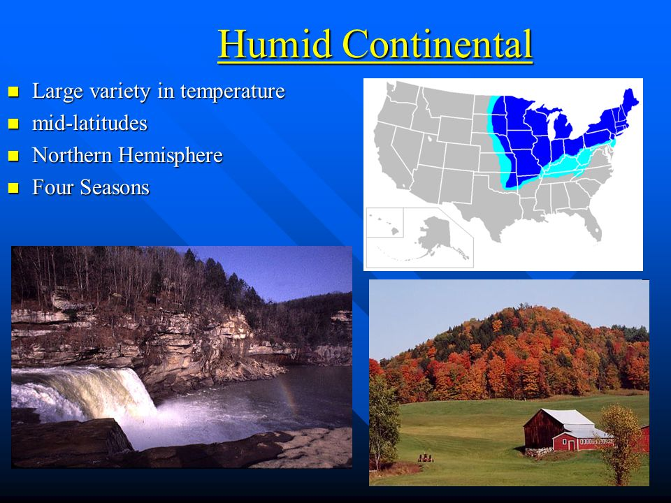Humid Continental Large variety in temperature mid-latitudes