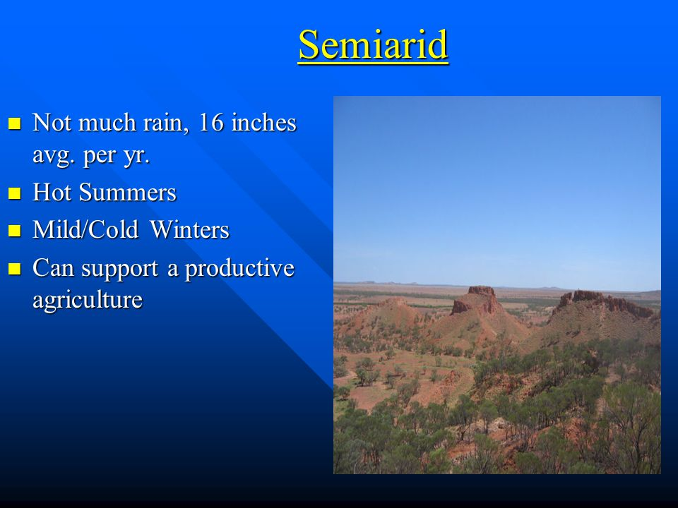 Semiarid Not much rain, 16 inches avg. per yr. Hot Summers