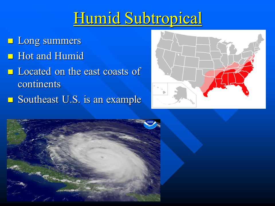 Humid Subtropical Long summers Hot and Humid