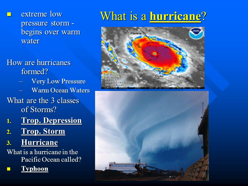 What is a hurricane extreme low pressure storm - begins over warm water. How are hurricanes formed
