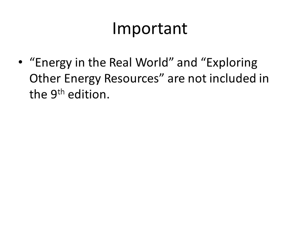 Important Energy in the Real World and Exploring Other Energy Resources are not included in the 9th edition.