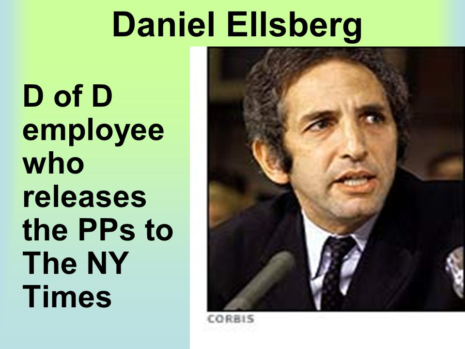 Daniel Ellsberg D of D employee who releases the PPs to The NY Times