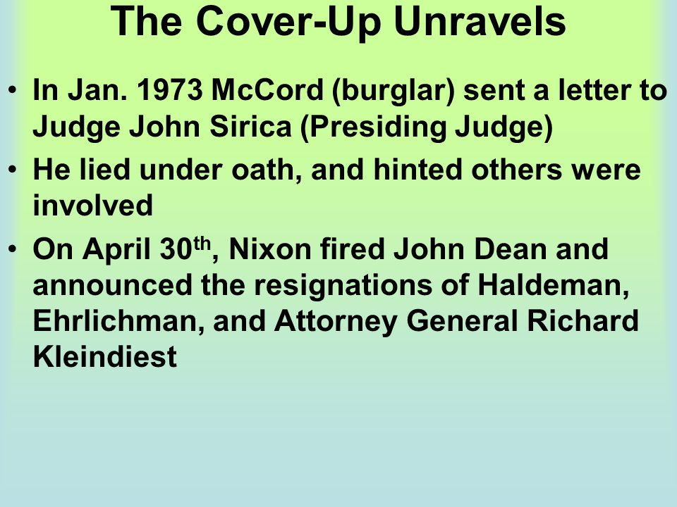 The Cover-Up Unravels In Jan. 1973 McCord (burglar) sent a letter to Judge John Sirica (Presiding Judge)