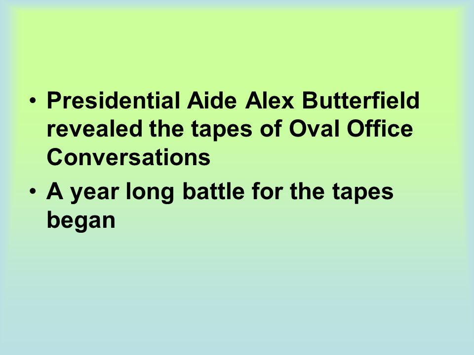 Presidential Aide Alex Butterfield revealed the tapes of Oval Office Conversations