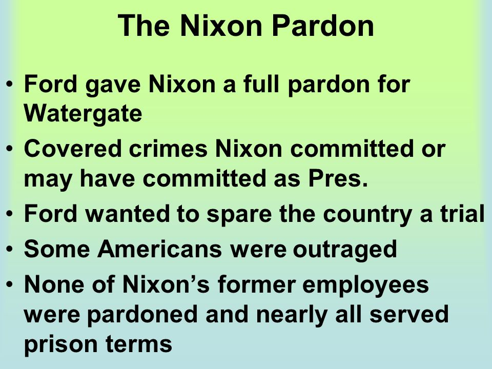 The Nixon Pardon Ford gave Nixon a full pardon for Watergate