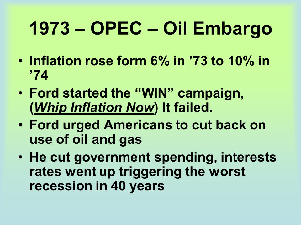 1973 – OPEC – Oil Embargo Inflation rose form 6% in '73 to 10% in '74
