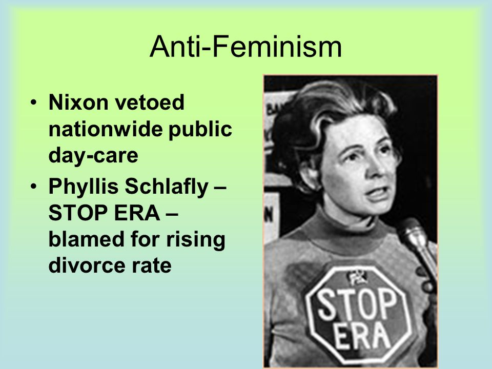 Anti-Feminism Nixon vetoed nationwide public day-care