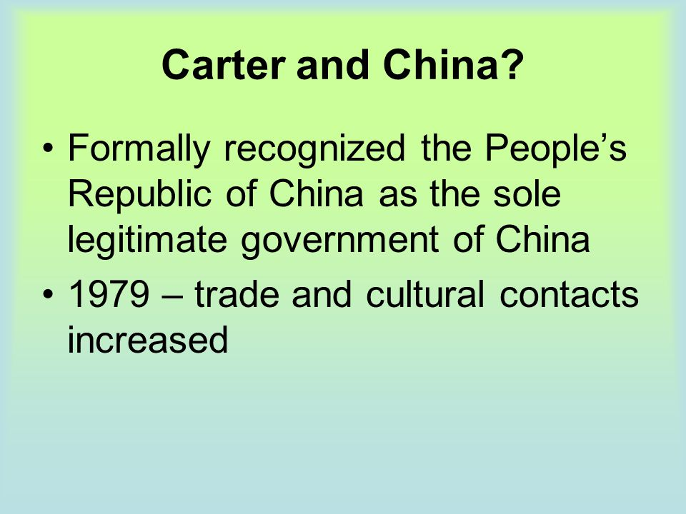 Carter and China Formally recognized the People's Republic of China as the sole legitimate government of China.