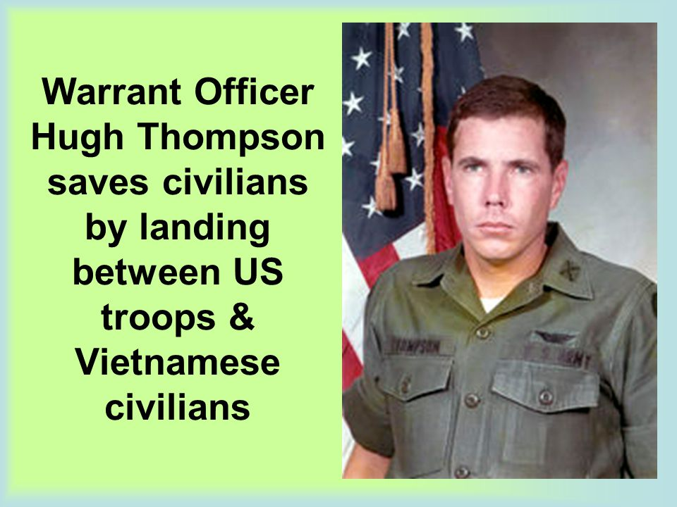 Warrant Officer Hugh Thompson saves civilians by landing between US troops & Vietnamese civilians